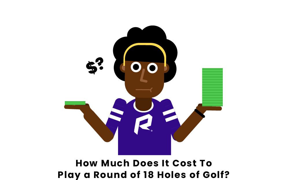 How Much Does It Cost To Play A Round Of 18 Holes Of Golf?