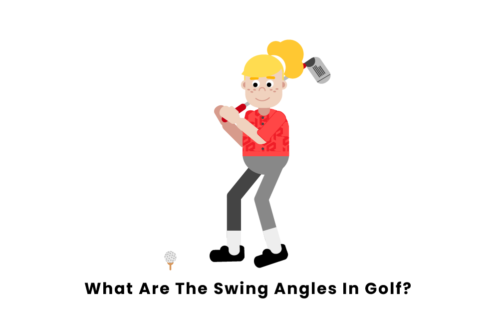 What Are The Swing Angles In Golf?
