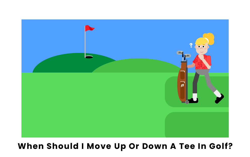 When Do You Move Up Or Down A Tee In Golf?