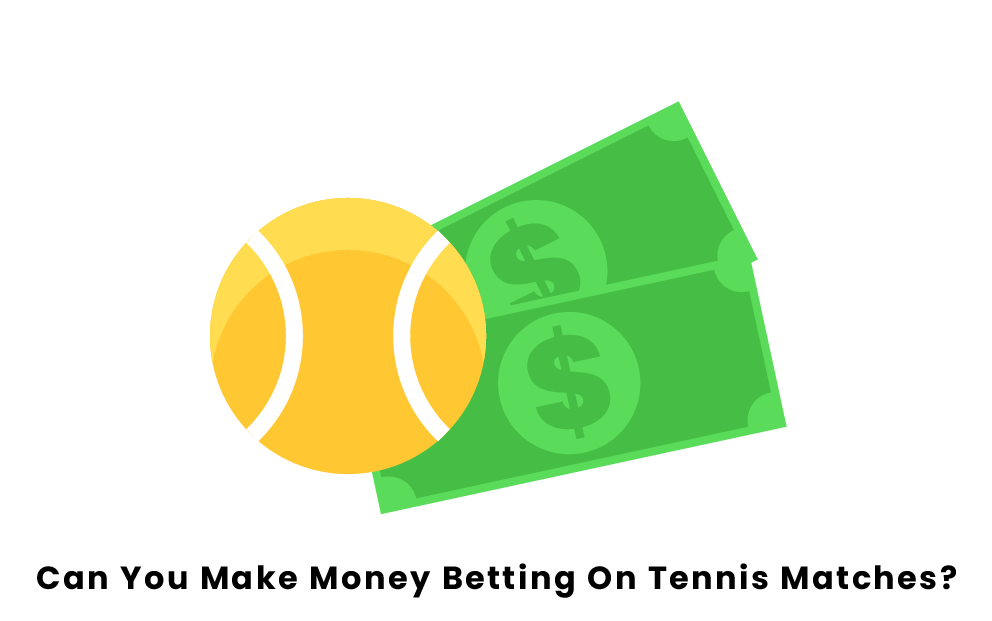 Can You Make Money Betting On Tennis Matches